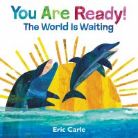 Cover image for You are ready! : the world is waiting / by Eric Carle.