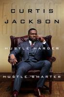 """Cover image for Hustle harder, hustle smarter / Curtis """"50 Cent"""" Jackson."""
