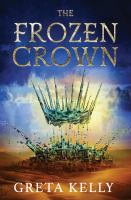 Cover image for The frozen crown / Greta Kelly.