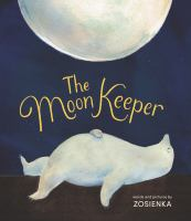 Cover image for The moon keeper / words and pictures by Zosienka.