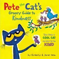 Cover image for Pete the cat's groovy guide to kindness : tips from a cool cat on how to be kind  / by Kimberly & James Dean.
