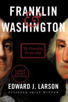 Cover image for Franklin & Washington [text (large print)] : the founding partnership / Edward J. Larson.