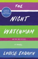 Cover image for The night watchman [text (large print)] / Louise Erdrich.