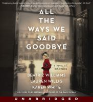 Cover image for All the ways we said goodbye [sound recording] : a novel of the Ritz Paris / Beatriz Williams, Lauren Willig, Karen White.