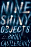 Cover image for Nine shiny objects / Brian Castleberry.