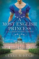 Cover image for A most English princess : a novel of Queen Victoria's daughter / Clare McHugh.