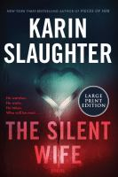 Cover image for The silent wife [text (large print)] / Karin Slaughter.