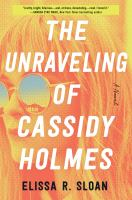 Cover image for The unraveling of Cassidy Holmes / Elissa R. Sloan.