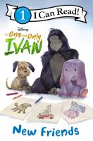 Cover image for The one and only Ivan. New friends / by Colin Hosten ; illustrated by Disney Storybook Art Team.
