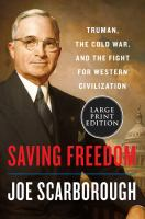 Cover image for Saving freedom [text (large print)] : Truman, the Cold War, and the fight for Western civilization / Joe Scarborough.