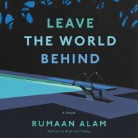 Cover image for Leave the world behind [sound recording] / Rumaan Alam.