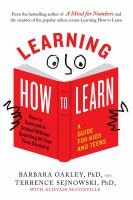 Cover image for Learning how to learn : how to succeed in school without spending all your time studying / Barbara Oakley, and Terrence Sejnowski ; with Alistair McConville ; with illustrations by Oliver Young.