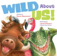 Cover image for Wild about us! / written by Karen Beaumont ; illustrated by Janet Stevens.