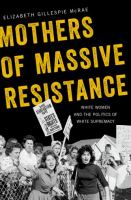 Cover image for Mothers of massive resistance : white women and the politics of white supremacy / Elizabeth Gillespie McRae.