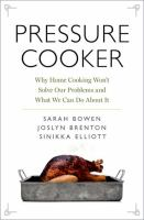 Cover image for Pressure cooker : why home cooking won't solve our problems and what we can do about it / Sarah Bowen, Joslyn Brenton, and Sinikka Elliott.