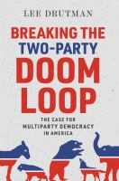 Cover image for Breaking the two-party doom loop : the case for multiparty democracy in America / by Lee Drutman.