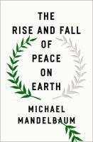 Imagen de portada para The rise and fall of peace on Earth / Michael Mandelbaum.