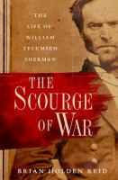 Cover image for The scourge of war : the life of William Tecumseh Sherman / Brian Holden Reid.