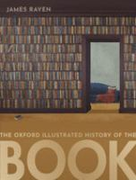 Cover image for The Oxford illustrated history of the book / edited by James Raven.