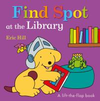 Cover image for Find Spot at the library [board book] / Eric Hill.