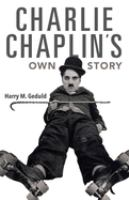 Cover image for Charlie Chaplin's own story / edited and with an introduction by Harry M. Geduld.