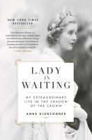 Cover image for Lady in waiting : my extraordinary life in the shadow of the crown / Anne Glenconner.