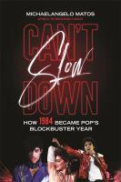 Imagen de portada para Can't slow down : how 1984 became pop's blockbuster year / Michaelangelo Matos.