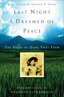 Cover image for Last night I dreamed of peace : the diary of Dang Thuy Tram / Dang Thuy Tram ; translated by Andrew X. Pham ; introduction by Frances FitzGerald ; notes by Jane Barton Griffith, Robert Whitehurst, and Dang Kim Tram.