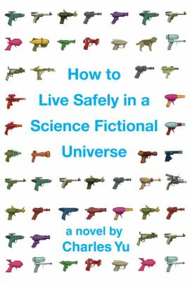 Cover image for How to live safely in a science fictional universe / Charles Yu.