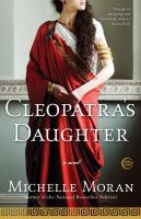 Imagen de portada para Cleopatra's daughter / Michelle Moran.