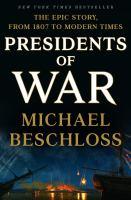 Cover image for Presidents of war / Michael Beschloss.