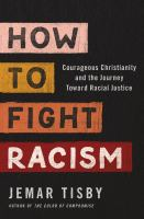Cover image for How to fight racism : courageous Christianity and the journey toward racial justice / Jemar Tisby.