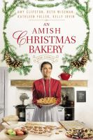 Imagen de portada para An Amish Christmas Bakery : four stories / Amy Clipston, Beth Wiseman, Kathleen Fuller, and Kelly Irvin.
