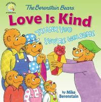 Cover image for The Berenstain Bears love is kind / by Mike Berenstain ; based on the characters created by Stan and Jan Berenstain.