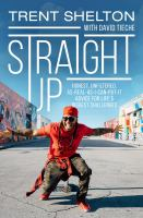 Cover image for Straight up : honest, unfiltered, as-real-as-I-can-put-it advice for life's biggest challenges / Trent Shelton with David Tieche.