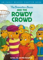 Cover image for The Berenstain Bears and the rowdy crowd / by Stan, Jan, and Mike Berenstain.
