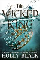 Cover image for The wicked king / Holly Black ; illustrations by Kathleen Jennings.