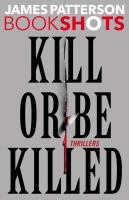 Imagen de portada para Kill or be killed : thrillers / James Patterson.