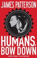Imagen de portada para Humans, bow down / James Patterson and Emily Raymond with Jill Dembowski ; illustrations by Alexander Ovchinnikov.