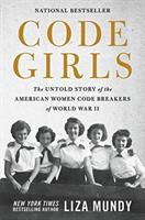 Cover image for Code girls : the untold story of the American women code breakers of World War II / Liza Mundy.