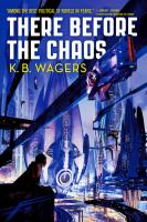Cover image for There before the chaos / K.B. Wagers.