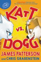 Cover image for Katt vs. Dogg / James Patterson and Chris Grabenstein ; illustrated by Anuki Lopez.