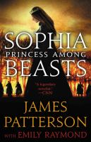 Cover image for Sophia, princess among beasts / James Patterson with Emily Raymond.