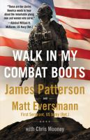 Cover image for Walk in my combat boots : true stories from America's bravest warriors / James Patterson and Matt Eversmann, with Chris Mooney.