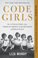Cover image for Code girls : the untold story of the American women code breakers of World War II [text (large print)] / Liza Mundy.