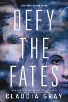 Cover image for Defy the fates / Claudia Gray.