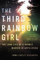 Cover image for The third rainbow girl : the long life of a double murder in Appalachia / Emma Copley Eisenberg.