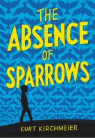 Cover image for The absence of sparrows / by Kurt Kirchmeier.