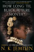 Cover image for How long 'til black future month? / N.K. Jemisin.