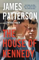 Cover image for The house of Kennedy [text (large print)] / James Patterson and Cynthia Fagen.